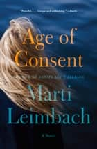 Age of Consent - A Novel ebook by Marti Leimbach