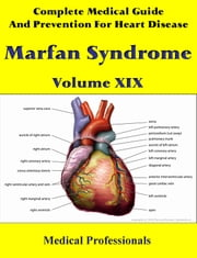 A Complete Medical Guide and Prevention For Heart Diseases Volume XIX; Marfan Syndrome ebook by Medical Professionals