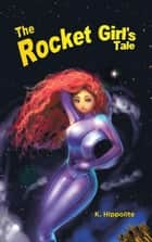 The Rocket Girl'S Tale ebook by K. Hippolite