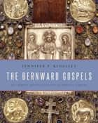 The Bernward Gospels ebook by Jennifer P. Kingsley