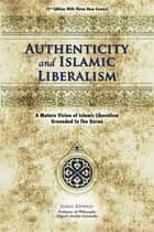 Authenticity And Islamic Liberalism ebook by Jamal Khwaja