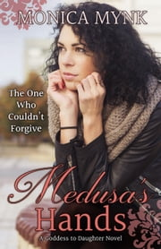 Medusa's Hands - Goddess to Daughter, #2 ebook by Monica Mynk