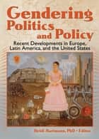 Gendering Politics and Policy ebook by Heidi I. Hartmann