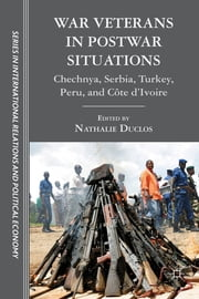 War Veterans in Postwar Situations - Chechnya, Serbia, Turkey, Peru, and Côte d'Ivoire ebook by Nathalie Duclos