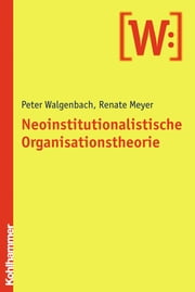 Neoinstitutionalistische Organisationstheorie ebook by Peter Walgenbach, Renate Meyer