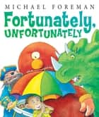 Fortunately, Unfortunately ebook by Michael Foreman
