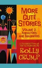 More Cute Stories Vol. 2: Animators and Imagineers ebook by Rolly Crump