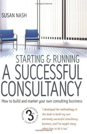 Starting and Running a Successful Consultancy 3rd Edition - How to Market and Build Your Own Consultancy Business ebook by Susan Nash