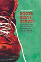 Boots Belts Berets ebook by Tanushree Podder