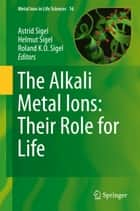 The Alkali Metal Ions: Their Role for Life ebook by Astrid Sigel,Helmut Sigel,Roland K. O. Sigel