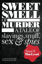 Sweet Smell of Murder - A tale of slayings, snuff, sex & spies ebook by Torquil R.  MacLeod,Susan MacLeod