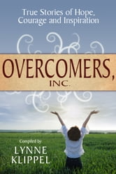 Overcomers, Inc - True stories of hope, courage, and inspiration ebook by Lynne Klippel