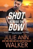 Shot Across The Bow - The Deep Six Book 5 ebook by Julie Ann Walker