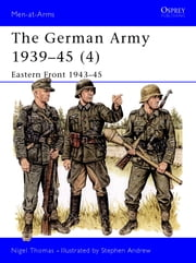 The German Army 1939-45 (4) - Eastern Front 1943-45 ebook by Nigel Thomas,Stephen Andrew