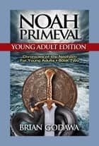 Noah Primeval: Young Adult Edition - Chronicles of the Nephilim for Young Adults, #2 ebook by Brian Godawa