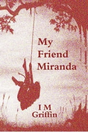 My Friend Miranda ebook by IM Griffin