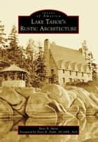 Lake Tahoe's Rustic Architecture ebook by Peter Mires, Peter R. Dubé NCARB AIA