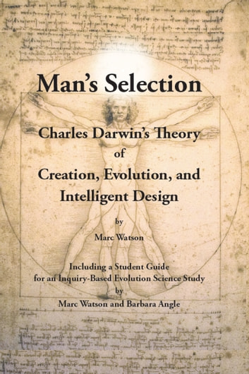 Man's Selection - Charles Darwin's Theory of Creation, Evolution, And Intelligent Design ebook by Marc  Watson,Barbara Angle