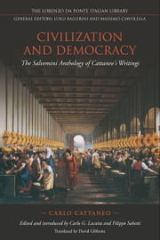 Civilization and Democracy - The Salvernini Anthology of Cattaneo's Writings ebook by Carlo Cattaneo,Carlo Lacaita,Filippo Sabetti