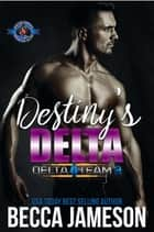 Destiny's Delta - An Army Military Special Forces Romance ebook by Becca Jameson, Operation Alpha