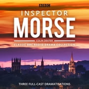 Inspector Morse: BBC Radio Drama Collection - Three classic full-cast dramatisations audiobook by Colin Dexter