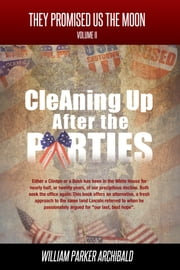 Cleaning Up After the Parties (The High Cost of Party Politics) ebook by William Parker Archibald