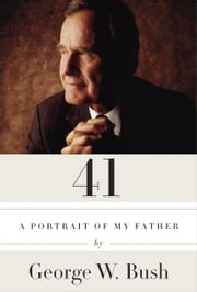 41 - A Portrait of My Father ebook by George W. Bush