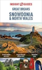 Insight Guides: Great Breaks Snowdonia & North Wales - Snowdonia Guide ebook by Insight Guides