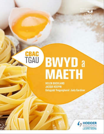 CBAC TGAU Bwyd a Maeth (WJEC GCSE Food and Nutrition Welsh-language edition) ebook by Helen Buckland,Jacqui Keepin
