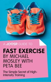 A Joosr Guide to... Fast Exercise by Michael Mosley with Peta Bee: The Simple Secret of High-Intensity Training ebook by Kobo.Web.Store.Products.Fields.ContributorFieldViewModel