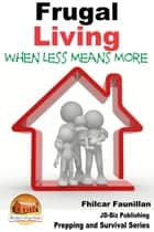 Frugal Living: When Less Means More ebook by Fhilcar Faunillan
