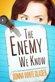 The Enemy We Know - The Letty Whittaker 12-Step Mysteries, #1 ebook by Donna White Glaser