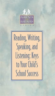 Reading, Writing, Speaking, and Listening - Keys to Your Child's School Success ebook by Kristen Amundson