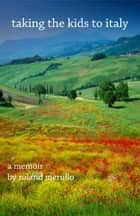 Taking the Kids to Italy ebook by Roland Merullo