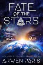 Fate of the Stars - Fate of the Stars ebook by Arwen Paris