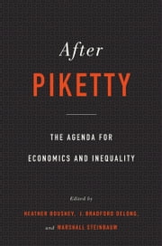 After Piketty - The Agenda for Economics and Inequality ebook by Heather Boushey, J. Bradford DeLong, Marshall Steinbaum