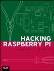 Hacking Raspberry Pi ebook by Timothy L. Warner