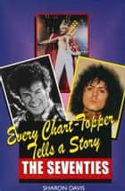 Every Chart Topper Tells a Story - The Seventies ebook by Sharon Davis