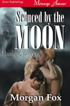 Seduced by the Moon ebook by Morgan Fox