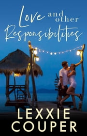 Love and Other Responsibilities - Expats, #1 ebook by Lexxie Couper