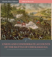 Official Records of the Union and Confederate Armies: Union and Confederate Generals Accounts of the Battle of Chickamauga ebook by James Longstreet, Braxton Bragg, George H. Thomas, Joseph Kershaw & William Rosecrans