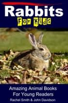 Rabbits For Kids: Amazing Animal Books For Young Readers ebook by Rachel Smith, John Davidson