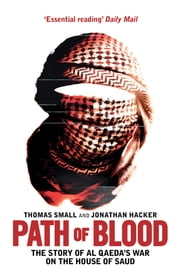 Path of Blood - The Story of Al Qaeda's War on Saudi Arabia ebook by Thomas Small,Jonathan Hacker