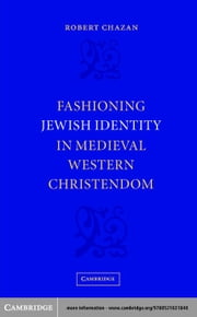 Fashioning Jewish Identity in Medieval Western Christendom ebook by Chazan, Robert