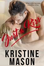 Just a Kiss ebook by Kristine Mason
