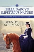 Bella Darcy's Impetuous Nature ebook by Wendy Soliman