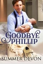 Goodbye Phillip (an m/m novella) ebook by