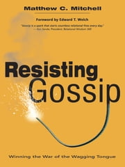 Resisting Gossip - Winning the War of the Wagging Tongue ebook by Matthew C. Mitchell