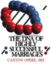 The DNA of Highly Successful Marriages ebook by Caxton Opere, MD