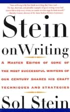 Stein On Writing - A Master Editor of Some of the Most Successful Writers of Our Century Shares His Craft Techniques and Strategies ebook by Sol Stein